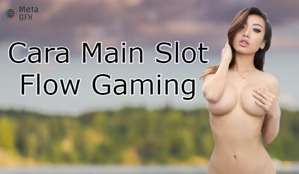 Cara Main Slot Flow Gaming